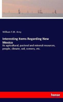 Interesting Items Regarding New Mexico, William F.M. Arny