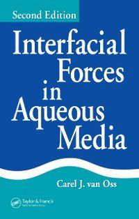 Interfacial Forces in Aqueous Media, Second Edition, Carel J. van Oss