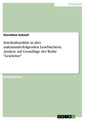 Interkulturalität in drei aufeinanderfolgenden Lesebüchern. Analyse auf Grundlage der Reihe Leseleiter, Dorothee Schnell
