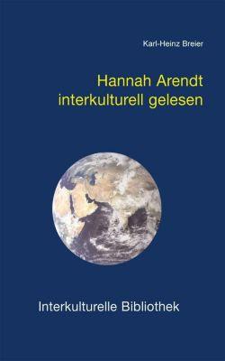 Interkulturelle Bibliothek: Hannah Arendt interkulturell gelesen, Karl H Breier