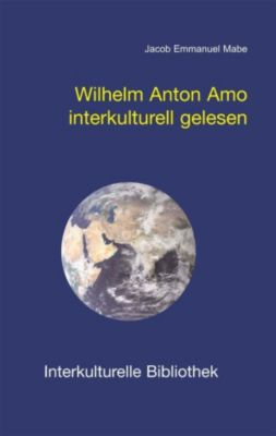 Interkulturelle Bibliothek: Wilhelm Anton Amo interkulturell gelesen, Jacob E Mabe