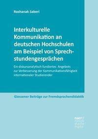 Interkulturelle Kommunikation an deutschen Hochschulen am Beispiel von Sprechstundengesprächen - Roshanak Saberi pdf epub
