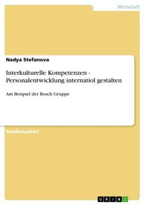 Interkulturelle Kompetenzen - Personalentwicklung internatiol gestalten, Nadya Stefanova