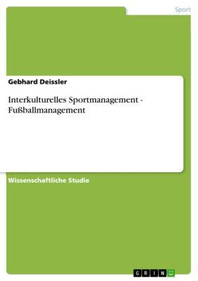 Interkulturelles Sportmanagement - Fussballmanagement, Gebhard Deissler