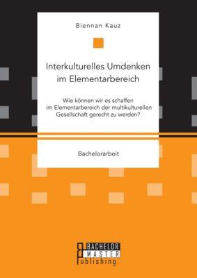 Interkulturelles Umdenken im Elementarbereich., Biennan Kauz