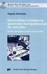 Intermediales Schreiben im spanischen Avantgarderoman der 20er Jahre, Dagmar Schmelzer