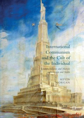 International Communism and the Cult of the Individual, Kevin Morgan
