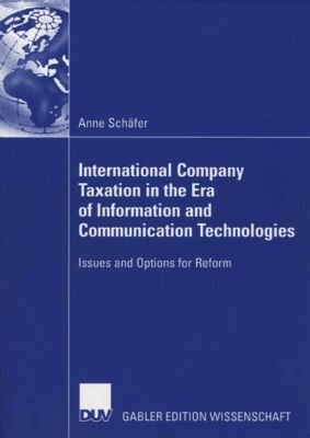 International Company Taxation in the Era of Information and Communication Technologies, Anne Schäfer