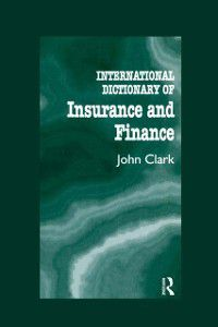 International Dictionary of Insurance and Finance, John Clark