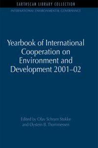 International Environmental Governance Set: Yearbook of International Cooperation on Environment and Development 2001-02, Oystein B. Thommessen, Olav Schram Stokke