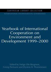 International Environmental Governance Set: Yearbook of International Cooperation on Environment and Development 1999-2000, Georg Parmann, Helge Ole Bergesen, Oystein B. Thommessen