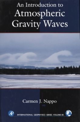 International Geophysics: An Introduction to Atmospheric Gravity Waves, Carmen J. Nappo