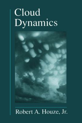 International Geophysics: Cloud Dynamics, Jr. Robert A. Houze