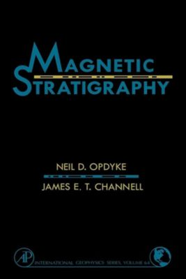 International Geophysics: Magnetic Stratigraphy, Meil D. Opdyke, James E. T. Channell