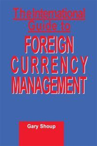 International Guide to Foreign Currency Management, Gary Shoup