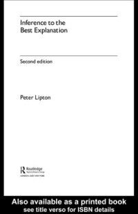 International Library of Philosophy: Inference to the Best Explanation, Peter Lipton