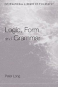 International Library of Philosophy: Logic, Form and Grammar, Peter Long