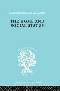International Library of Sociology: Home & Social Status   Ils 111, Dennis Chapman