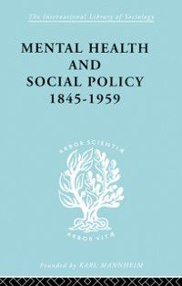 International Library of Sociology: Mental Health and Social Policy, 1845-1959, Kathleen Jones