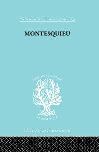International Library of Sociology: Montesquieu, Werner Stark