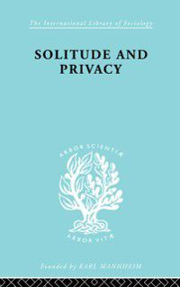 International Library of Sociology: Solitude and Privacy, Paul Halmos