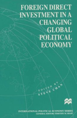 International Political Economy Series: Foreign Direct Investment in a Changing Global Political Economy