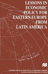 International Political Economy Series: Lessons in Economic Policy for Eastern Europe from Latin America