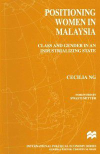 International Political Economy Series: Positioning Women in Malaysia, Cecilia NG