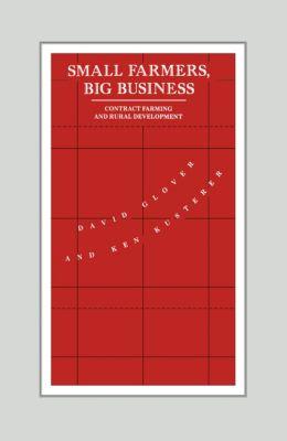 International Political Economy Series: Small Farmers, Big Business, David Glover, Ken Kusterer