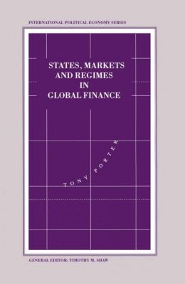 International Political Economy Series: States, Markets and Regimes in Global Finance, Tony Porter