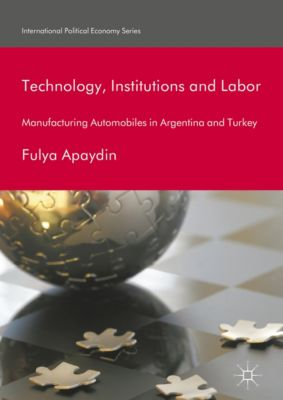 International Political Economy Series: Technology, Institutions and Labor, Fulya Apaydin
