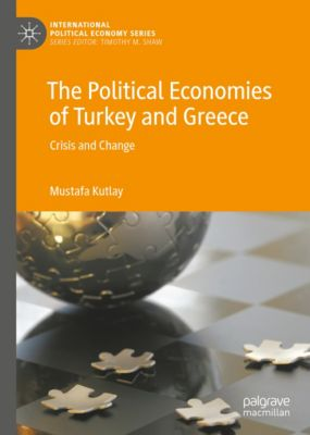 International Political Economy Series: The Political Economies of Turkey and Greece, Mustafa Kutlay