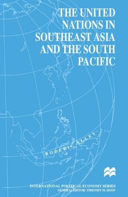 International Political Economy Series: The United Nations in Southeast Asia and the South Pacific, Roderic Alley
