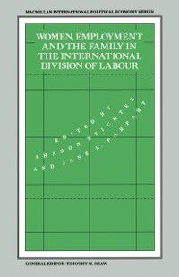 International Political Economy Series: Women, Employment and the Family in the International Division of Labour