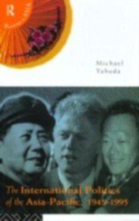 International Politics of Asia-Pacific, 1945-1995, Michael Yahuda