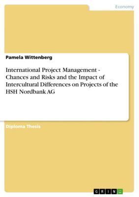 International Project Management - Chances and Risks and the Impact of Intercultural Differences on Projects of the HSH Nordbank AG, Pamela Wittenberg
