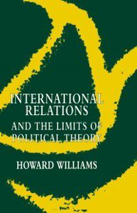 International Relations and the Limits of Political Theory, Howard Williams