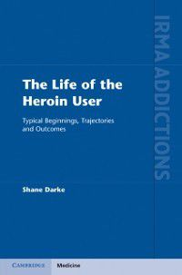 International Research Monographs in the Addictions: Life of the Heroin User, Shane Darke