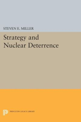 International Security Readers: Strategy and Nuclear Deterrence, Steven E. Miller
