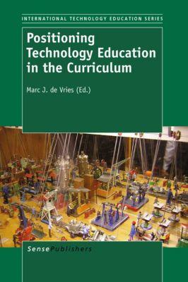 INTERNATIONAL TECHNOLOGY EDUCATION SERIES: Positioning Technology Education in the Curriculum
