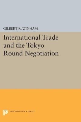 International Trade and the Tokyo Round Negotiation, Gilbert R. Winham