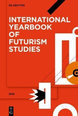 International Yearbook of Futurism Studies: Volume 6 2016