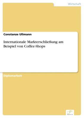 Internationale Markterschliessung am Beispiel von Coffee-Shops, Constanze Ullmann