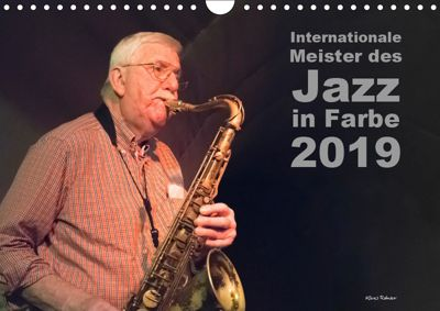 Internationale Meister des Jazz in Farbe (Wandkalender 2019 DIN A4 quer), Klaus Rohwer