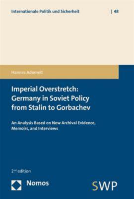 Internationale Politik und Sicherheit: Imperial Overstretch: Germany in Soviet Policy from Stalin to Gorbachev, Hannes Adomeit