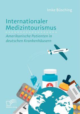 Internationaler Medizintourismus: Amerikanische Patienten in deutschen Krankenhäusern, Imke Büsching