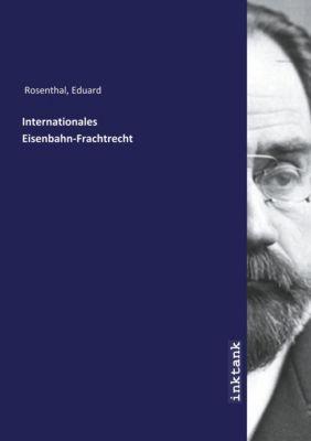 Internationales Eisenbahn-Frachtrecht - Eduard Rosenthal pdf epub