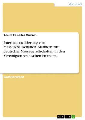 Internationalisierung von Messegesellschaften. Markteintritt deutscher Messegesellschaften in den Vereinigten Arabischen Emiraten, Cécile Felicitas Virnich