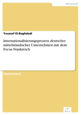 Internationalisierungsprozess deutscher mittelständischer Unternehmen mit dem Focus Frankreich, Youssef El-Baghdadi