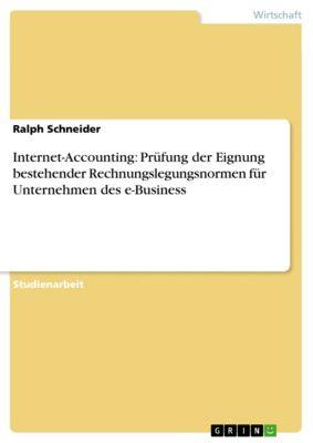 Internet-Accounting: Prüfung der Eignung bestehender Rechnungslegungsnormen für Unternehmen des e-Business, Ralph Schneider